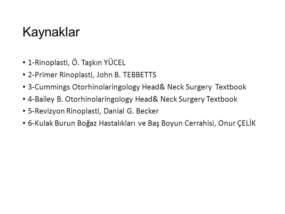 Kaynaklar 1-Rinoplasti, Ö. Taşkın YÜCEL 2-Primer Rinoplasti, John B. TEBBETTS 3-Cummings Otorhinolaringology Head& Neck Surgery Textbook 4-Bailey B. O