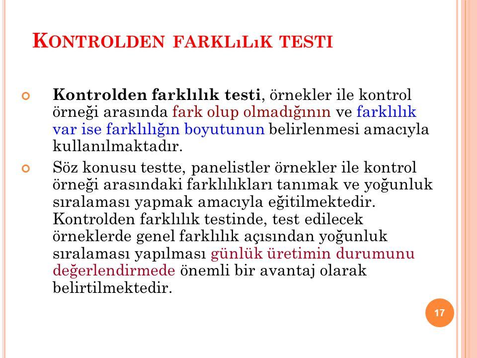17 K ONTROLDEN FARKLıLıK TESTI Kontrolden farklılık testi, örnekler ile kontrol örneği arasında fark olup olmadığının ve farklılık var ise farklılığın boyutunun belirlenmesi amacıyla kullanılmaktadır.