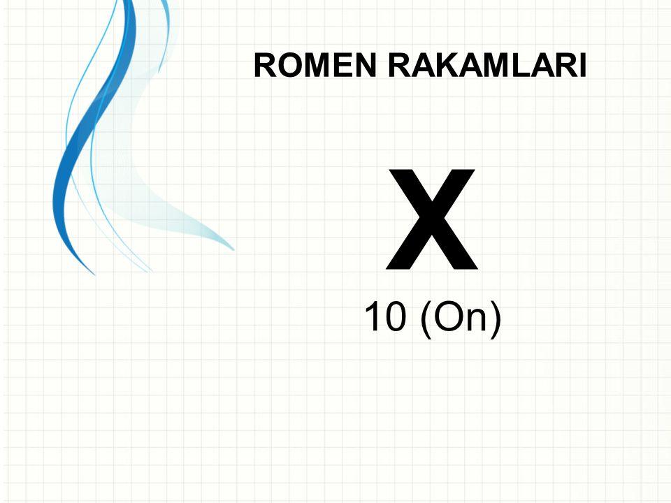 ROMEN RAKAMLARINDA SEMBOLLERİ KULLANMA Roma rakamlarında az önceki sembolleri kullanarak diğer sayıları yazarız.