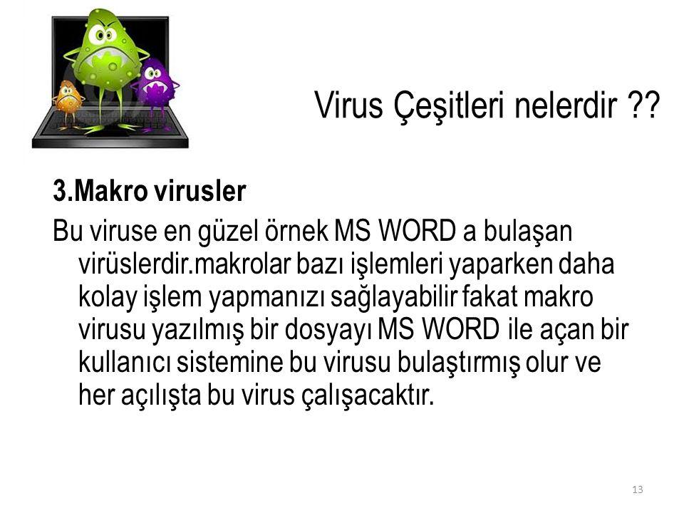 Virus Çeşitleri nelerdir ?? 3.Makro virusler Bu viruse en güzel örnek MS WORDa bulaşan virüslerdir.makrolar bazı işlemleri yaparken daha kolay işlem y