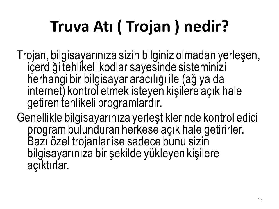 Truva Atı ( Trojan ) nedir? Trojan, bilgisayarınıza sizin bilginiz olmadan yerleşen, içerdiği tehlikeli kodlar sayesinde sisteminizi herhangi bir bilg