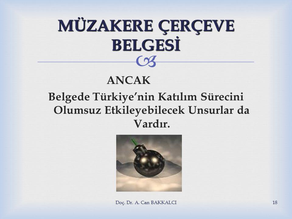  MÜZAKERE ÇERÇEVE BELGESİ ANCAK Belgede Türkiye'nin Katılım Sürecini Olumsuz Etkileyebilecek Unsurlar da Vardır.