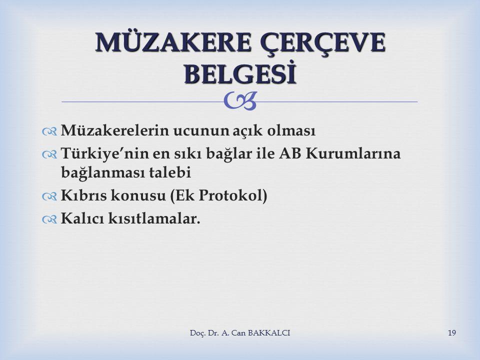  MÜZAKERE ÇERÇEVE BELGESİ  Müzakerelerin ucunun açık olması  Türkiye'nin en sıkı bağlar ile AB Kurumlarına bağlanması talebi  Kıbrıs konusu (Ek Protokol)  Kalıcı kısıtlamalar.