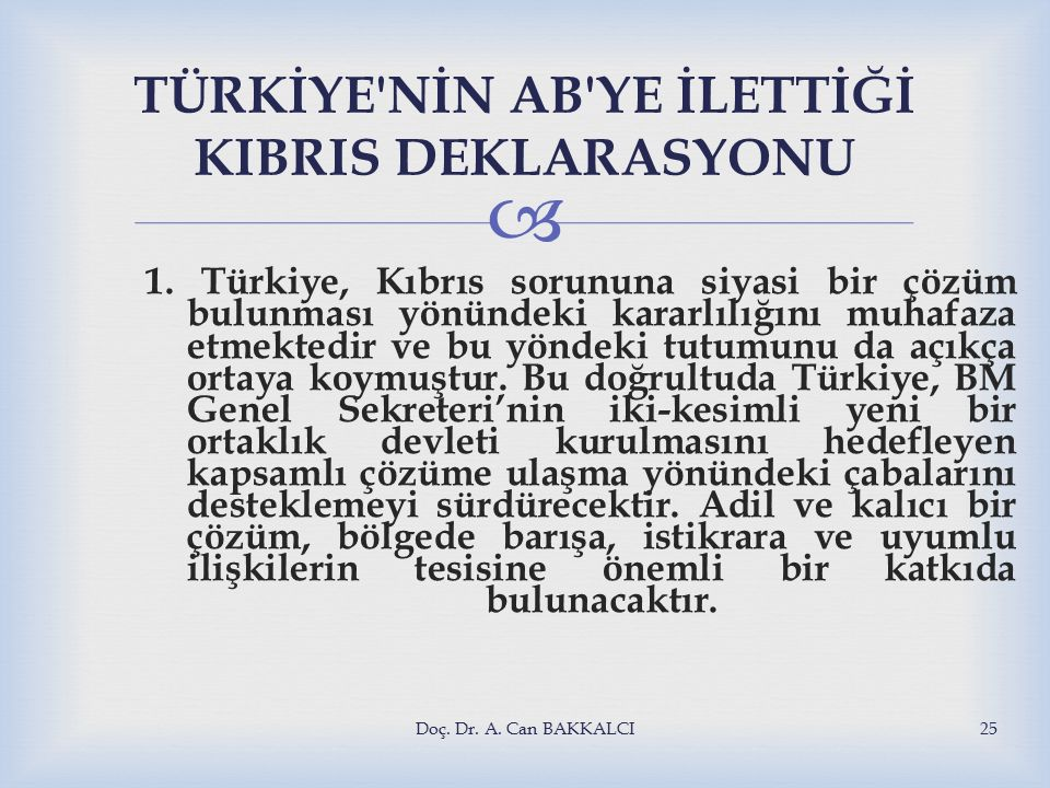  TÜRKİYE NİN AB YE İLETTİĞİ KIBRIS DEKLARASYONU 1.