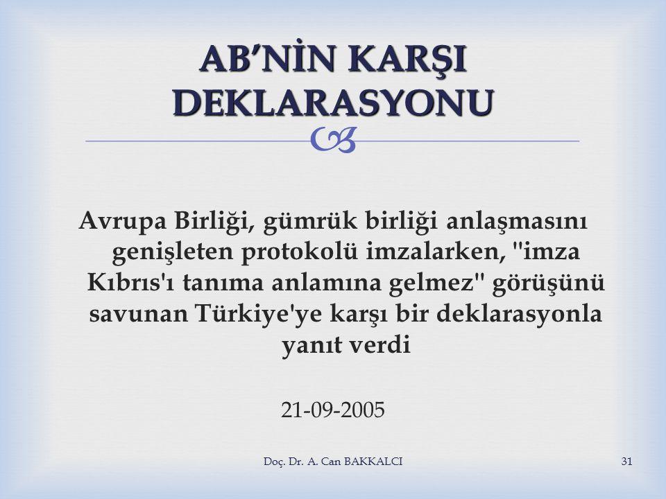  AB'NİN KARŞI DEKLARASYONU Avrupa Birliği, gümrük birliği anlaşmasını genişleten protokolü imzalarken, imza Kıbrıs ı tanıma anlamına gelmez görüşünü savunan Türkiye ye karşı bir deklarasyonla yanıt verdi 21-09-2005 Doç.