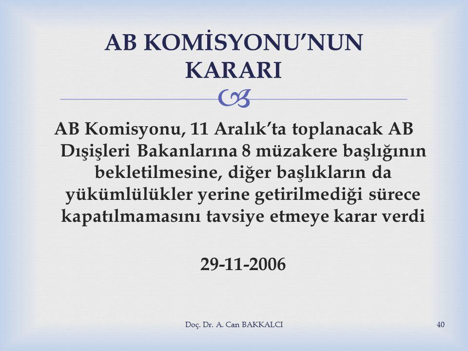  AB KOMİSYONU'NUN KARARI AB Komisyonu, 11 Aralık'ta toplanacak AB Dışişleri Bakanlarına 8 müzakere başlığının bekletilmesine, diğer başlıkların da yükümlülükler yerine getirilmediği sürece kapatılmamasını tavsiye etmeye karar verdi 29-11-2006 Doç.