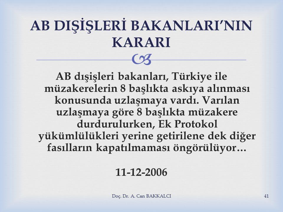  AB DIŞİŞLERİ BAKANLARI'NIN KARARI AB dışişleri bakanları, Türkiye ile müzakerelerin 8 başlıkta askıya alınması konusunda uzlaşmaya vardı.
