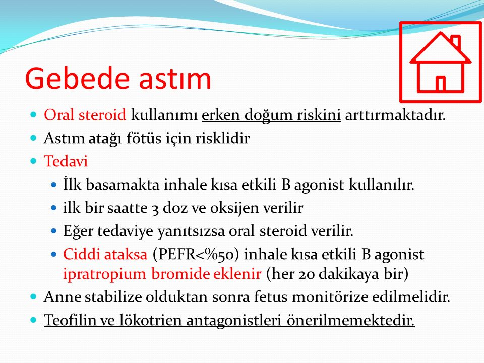Gebede astım Oral steroid kullanımı erken doğum riskini arttırmaktadır. Astım atağı fötüs için risklidir Tedavi İlk basamakta inhale kısa etkili B ago