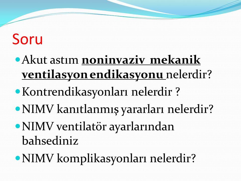 Soru Akut astım noninvaziv mekanik ventilasyon endikasyonu nelerdir? Kontrendikasyonları nelerdir ? NIMV kanıtlanmış yararları nelerdir? NIMV ventilat