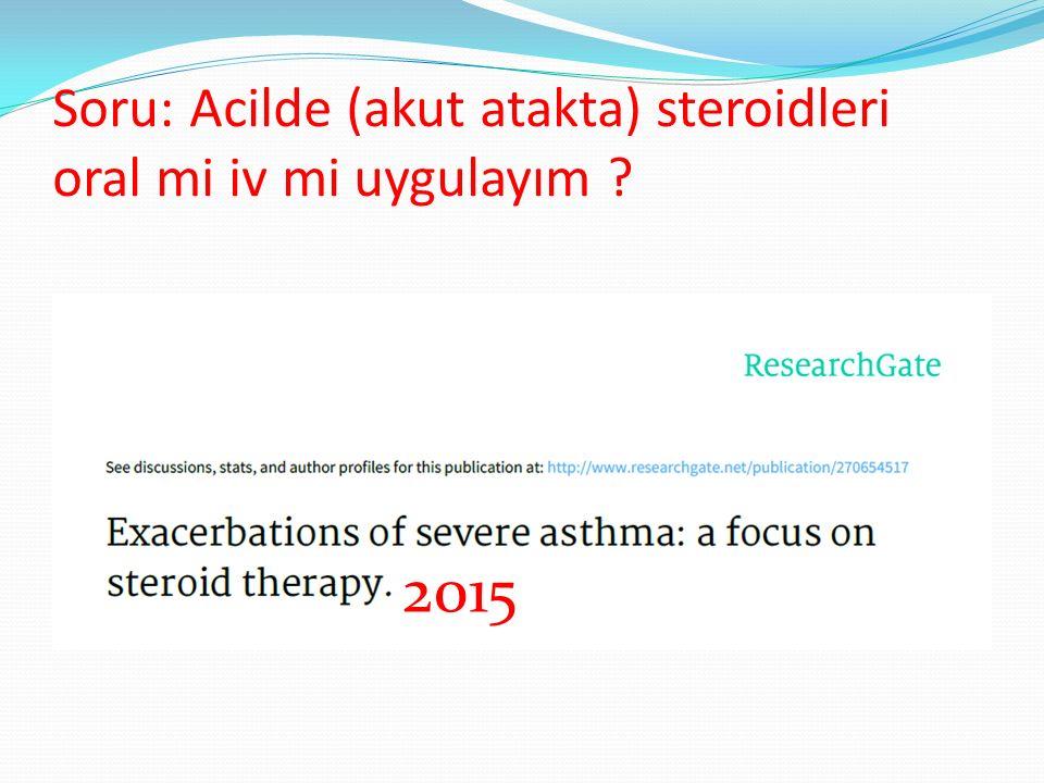 Soru: Acilde (akut atakta) steroidleri oral mi iv mi uygulayım ? 2015