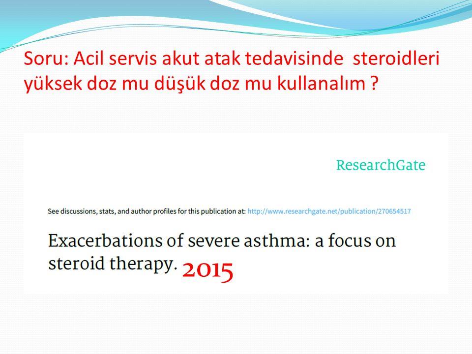 Soru: Acil servis akut atak tedavisinde steroidleri yüksek doz mu düşük doz mu kullanalım ? 2015