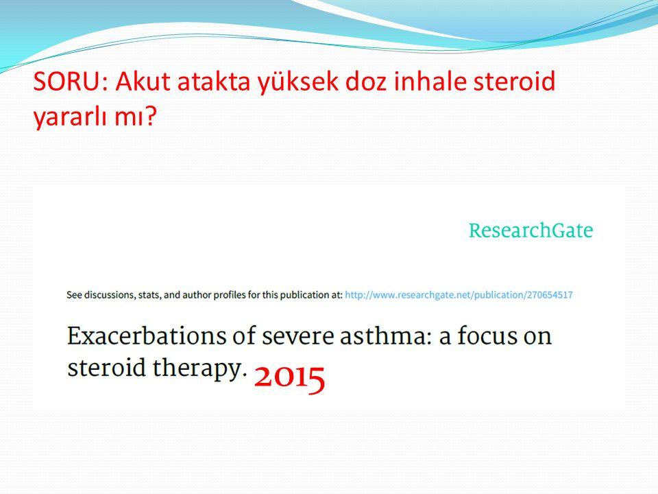 SORU: Akut atakta yüksek doz inhale steroid yararlı mı? 2015