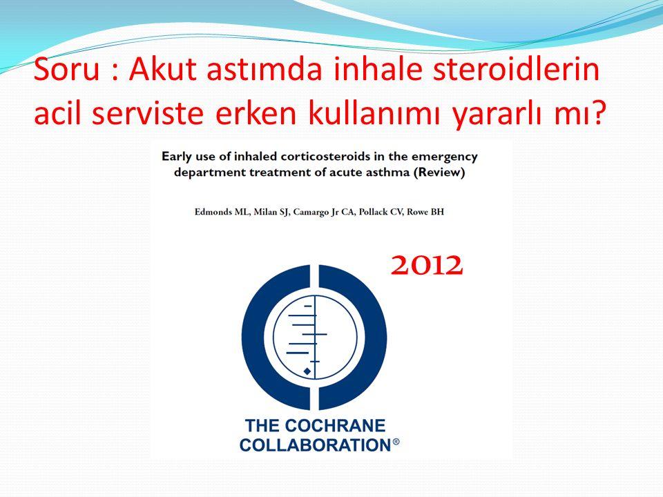 Soru : Akut astımda inhale steroidlerin acil serviste erken kullanımı yararlı mı? 2012