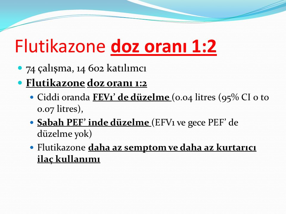 Flutikazone doz oranı 1:2 74 çalışma, 14 602 katılımcı Flutikazone doz oranı 1:2 Ciddi oranda FEV1' de düzelme (0.04 litres (95% CI 0 to 0.07 litres),