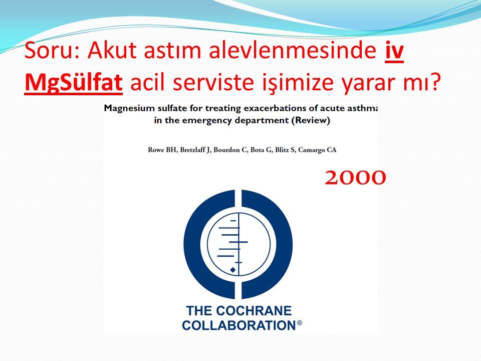 Soru: Akut astım alevlenmesinde iv MgSülfat acil serviste işimize yarar mı? 2000