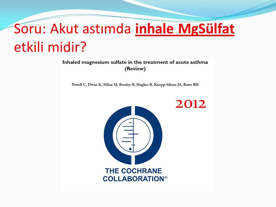 Soru: Akut astımda inhale MgSülfat etkili midir? 2012