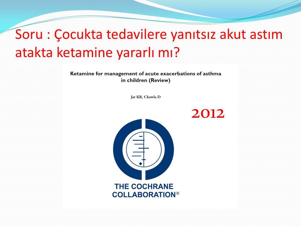 Soru : Çocukta tedavilere yanıtsız akut astım atakta ketamine yararlı mı? 2012