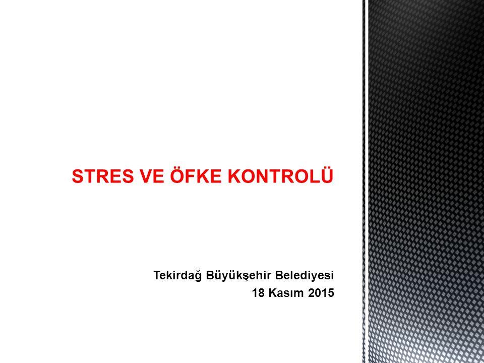 Tekirdağ Büyükşehir Belediyesi 18 Kasım 2015 STRES VE ÖFKE KONTROLÜ
