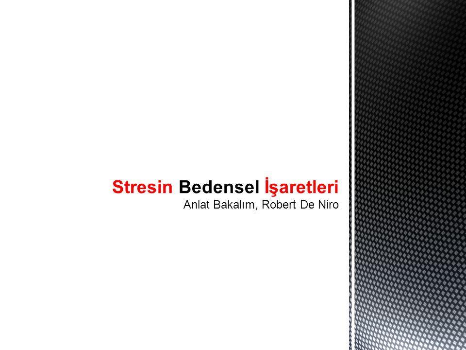 Stresin Bedensel İşaretleri Anlat Bakalım, Robert De Niro