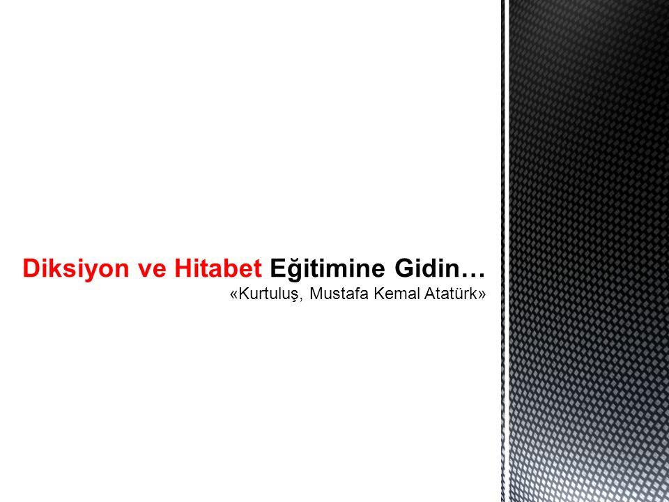 Diksiyon ve Hitabet Eğitimine Gidin… «Kurtuluş, Mustafa Kemal Atatürk»