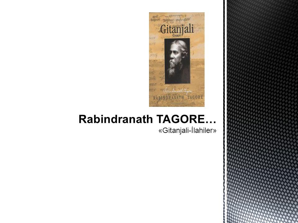 Rabindranath TAGORE… «Gitanjali-İlahiler»