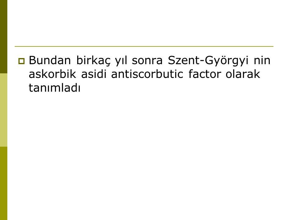  Bundan birkaç yıl sonra Szent-Györgyi nin askorbik asidi antiscorbutic factor olarak tanımladı