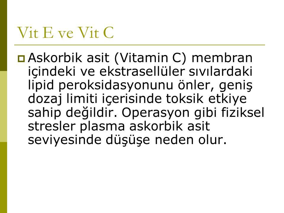 Vit E ve Vit C  Askorbik asit (Vitamin C) membran içindeki ve ekstrasellüler sıvılardaki lipid peroksidasyonunu önler, geniş dozaj limiti içerisinde