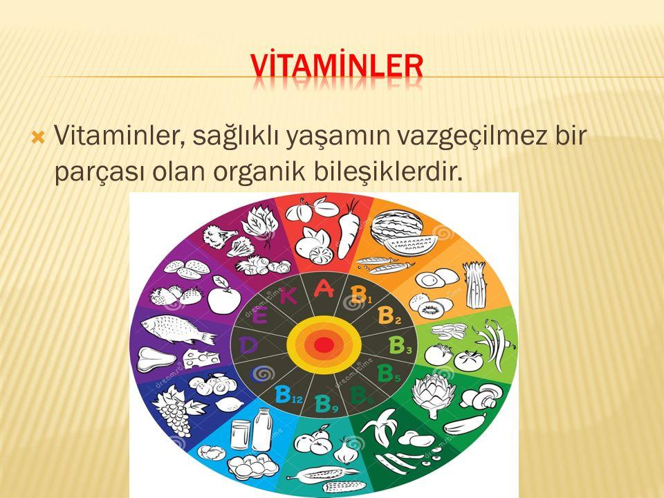  Vitaminler, sağlıklı yaşamın vazgeçilmez bir parçası olan organik bileşiklerdir.