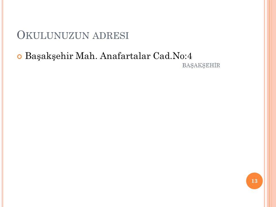O KULUNUZUN ADRESI Başakşehir Mah. Anafartalar Cad.No:4 BAŞAKŞEHİR 13