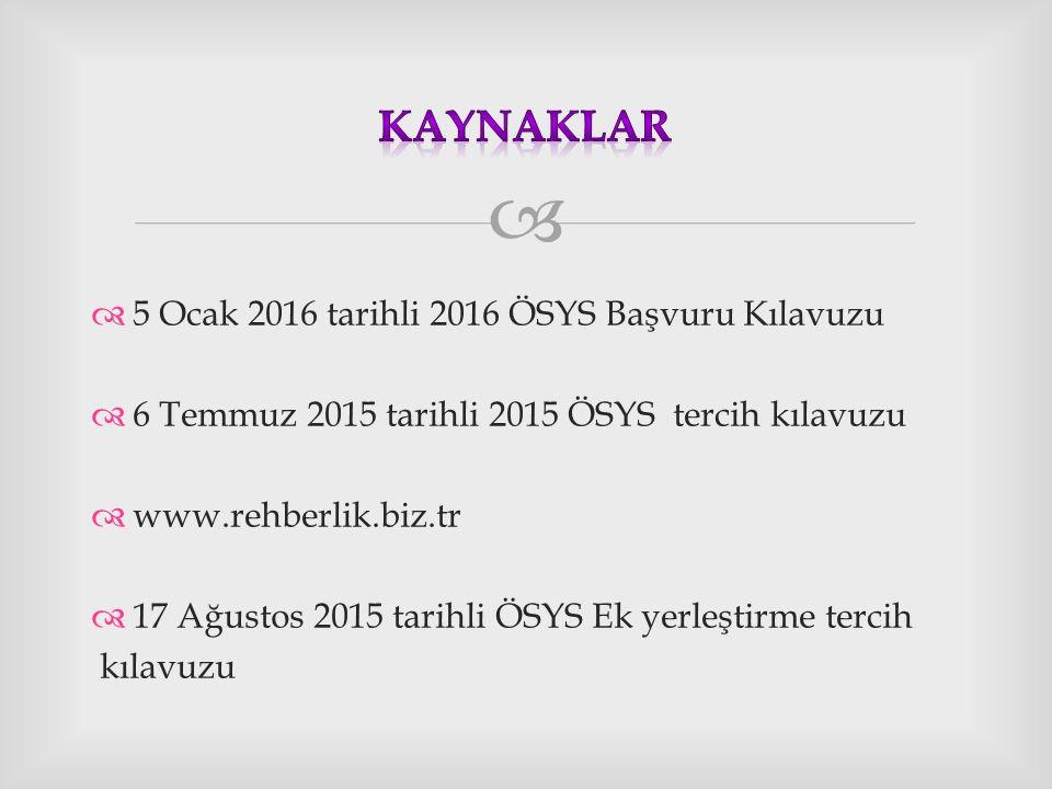   5 Ocak 2016 tarihli 2016 ÖSYS Başvuru Kılavuzu  6 Temmuz 2015 tarihli 2015 ÖSYS tercih kılavuzu  www.rehberlik.biz.tr  17 Ağustos 2015 tarihli