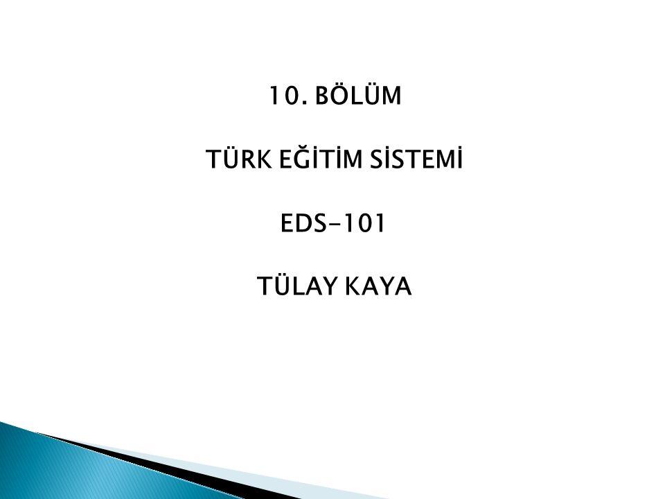 10. BÖLÜM TÜRK EĞİTİM SİSTEMİ EDS-101 TÜLAY KAYA