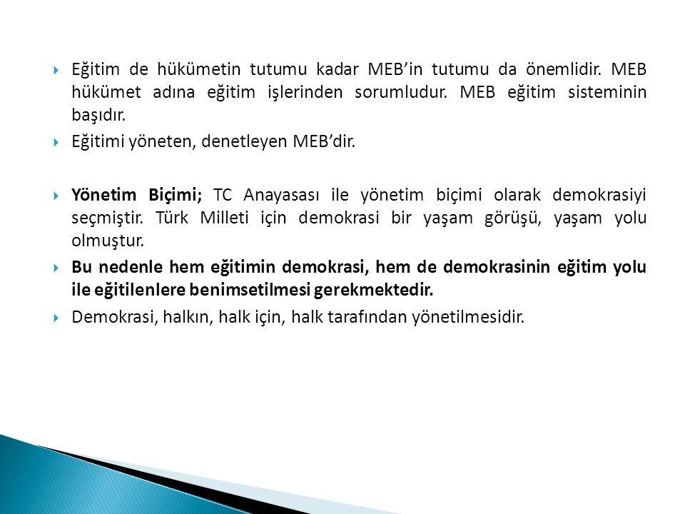  Eğitim de hükümetin tutumu kadar MEB'in tutumu da önemlidir. MEB hükümet adına eğitim işlerinden sorumludur. MEB eğitim sisteminin başıdır.  Eğitim