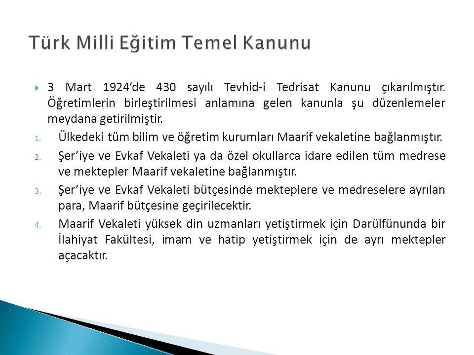  3 Mart 1924'de 430 sayılı Tevhid-i Tedrisat Kanunu çıkarılmıştır. Öğretimlerin birleştirilmesi anlamına gelen kanunla şu düzenlemeler meydana getiri