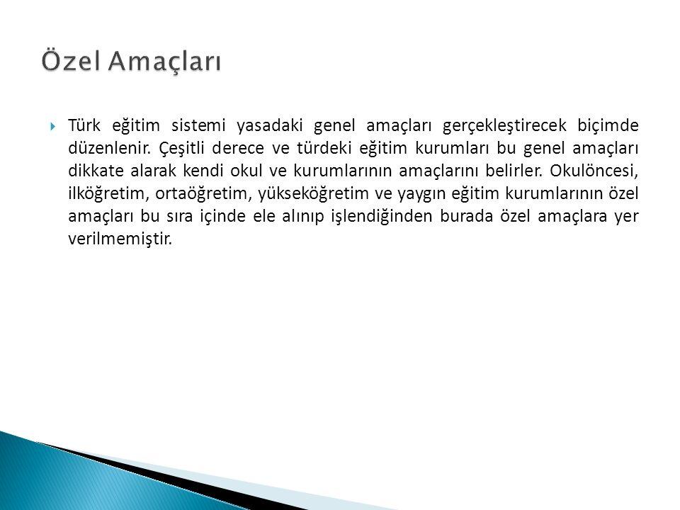  Türk eğitim sistemi yasadaki genel amaçları gerçekleştirecek biçimde düzenlenir. Çeşitli derece ve türdeki eğitim kurumları bu genel amaçları dikkat