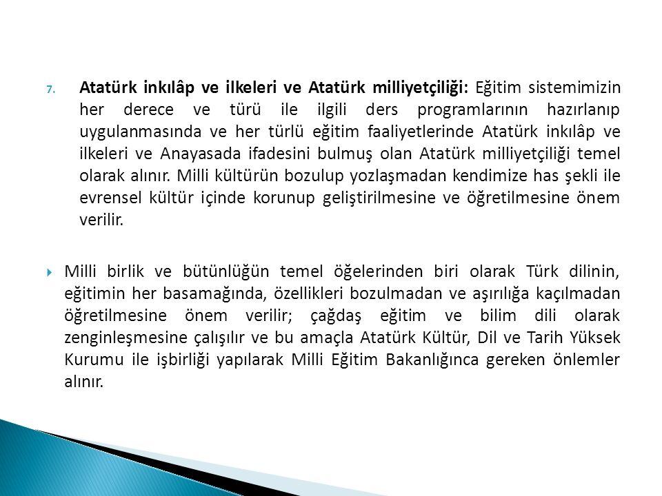 7. Atatürk inkılâp ve ilkeleri ve Atatürk milliyetçiliği: Eğitim sistemimizin her derece ve türü ile ilgili ders programlarının hazırlanıp uygulanması