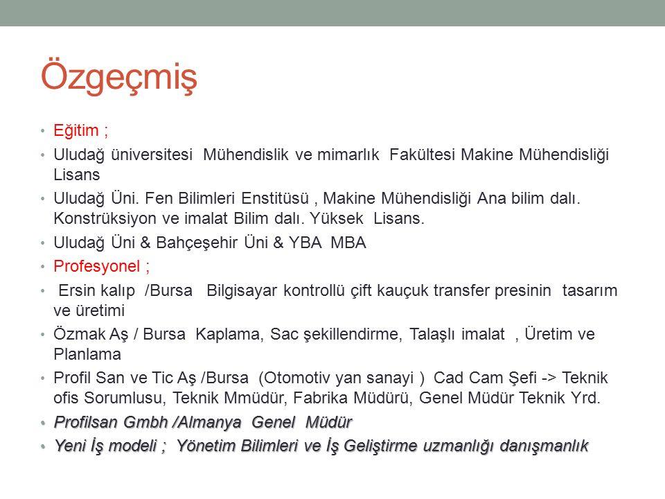 Özgeçmiş Eğitim ; Uludağ üniversitesi Mühendislik ve mimarlık Fakültesi Makine Mühendisliği Lisans Uludağ Üni. Fen Bilimleri Enstitüsü, Makine Mühendi
