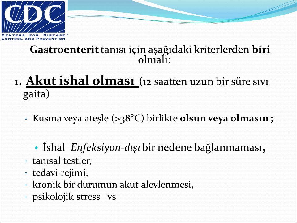 Gastroenterit tanısı için aşağıdaki kriterlerden biri olmalı: 1. Akut ishal olması (12 saatten uzun bir süre sıvı gaita) ▫ Kusma veya ateşle (>38°C) b