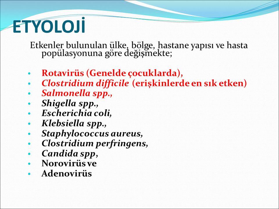 ETYOLOJİ Etkenler bulunulan ülke, bölge, hastane yapısı ve hasta popülasyonuna göre değişmekte; Rotavirüs (Genelde çocuklarda), Clostridium difficile