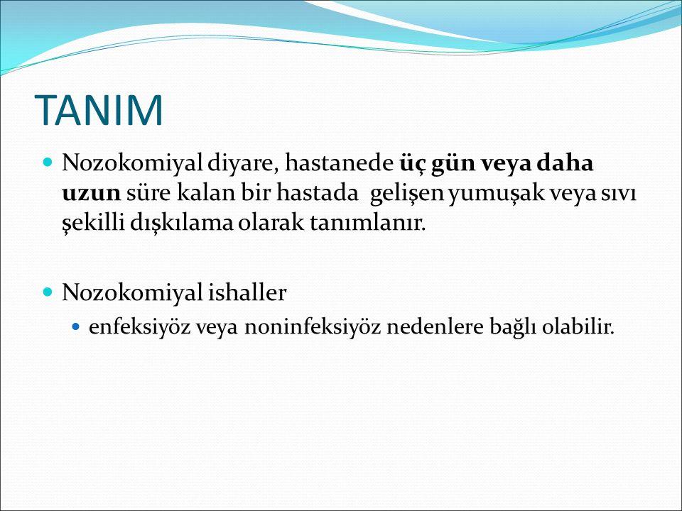 TANIM Nozokomiyal diyare, hastanede üç gün veya daha uzun süre kalan bir hastada gelişen yumuşak veya sıvı şekilli dışkılama olarak tanımlanır. Nozoko