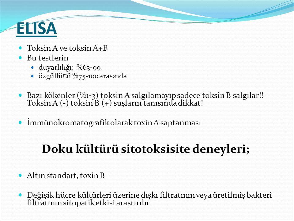 ELISA Toksin A ve toksin A+B Bu testlerin duyarlılığı: %63-99, özgüllü¤ü %75-100 aras›nda Bazı kökenler (%1-3) toksin A salgılamayıp sadece toksin B s