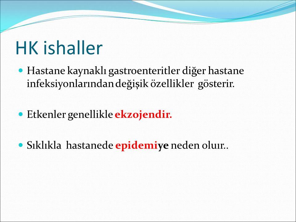 HK ishaller Hastane kaynaklı gastroenteritler diğer hastane infeksiyonlarından değişik özellikler gösterir. Etkenler genellikle ekzojendir. Sıklıkla h