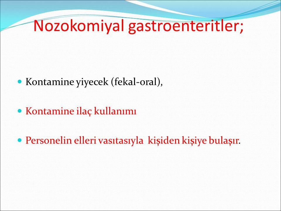 Nozokomiyal gastroenteritler; Kontamine yiyecek (fekal-oral), Kontamine ilaç kullanımı Personelin elleri vasıtasıyla kişiden kişiye bulaşır.