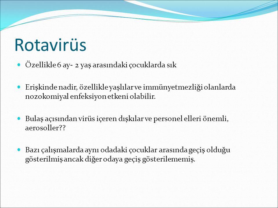 Rotavirüs Özellikle 6 ay- 2 yaş arasındaki çocuklarda sık Erişkinde nadir, özellikle yaşlılar ve immünyetmezliği olanlarda nozokomiyal enfeksiyon etke