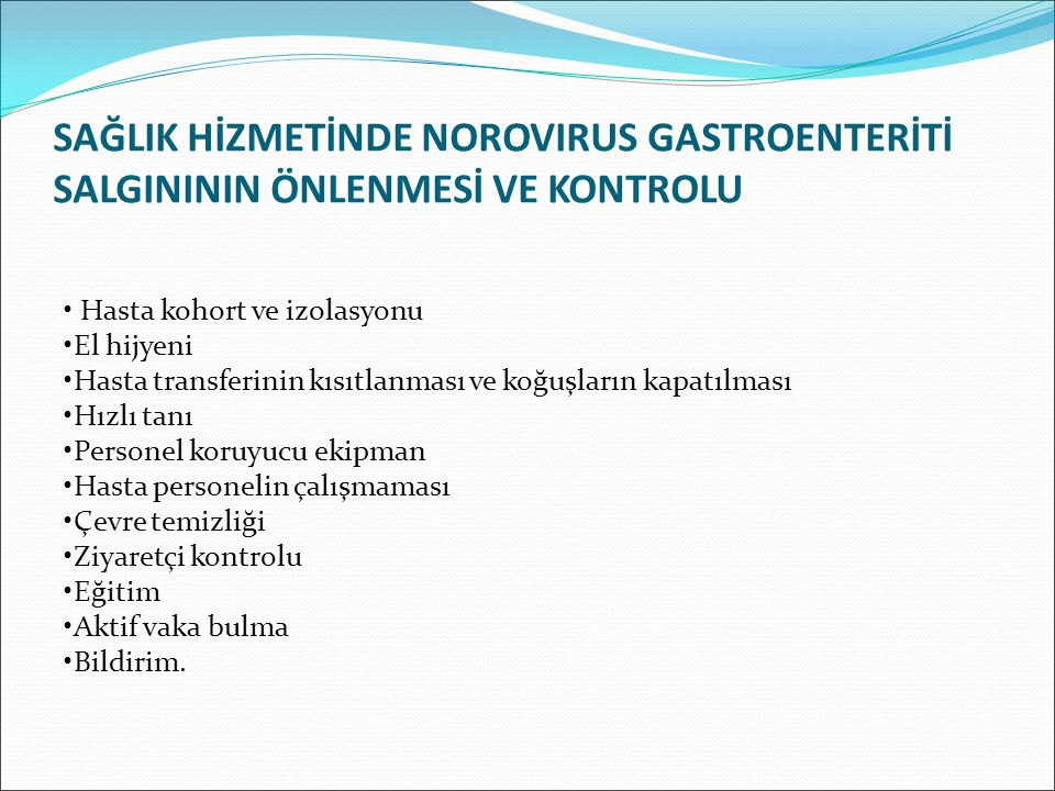 SAĞLIK HİZMETİNDE NOROVIRUS GASTROENTERİTİ SALGINININ ÖNLENMESİ VE KONTROLU Hasta kohort ve izolasyonu El hijyeni Hasta transferinin kısıtlanması ve k