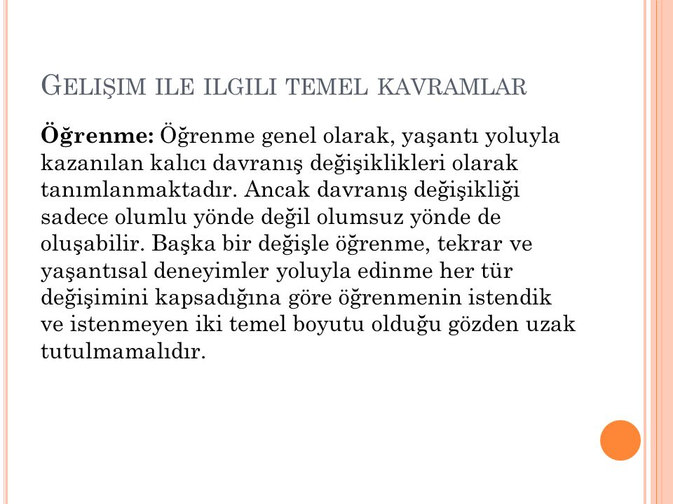 G ELIŞIM ILE ILGILI TEMEL KAVRAMLAR Öğrenme: Öğrenme genel olarak, yaşantı yoluyla kazanılan kalıcı davranış değişiklikleri olarak tanımlanmaktadır.