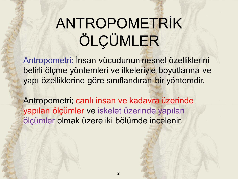 2 Antropometri: İnsan vücudunun nesnel özelliklerini belirli ölçme yöntemleri ve ilkeleriyle boyutlarına ve yapı özelliklerine göre sınıflandıran bir