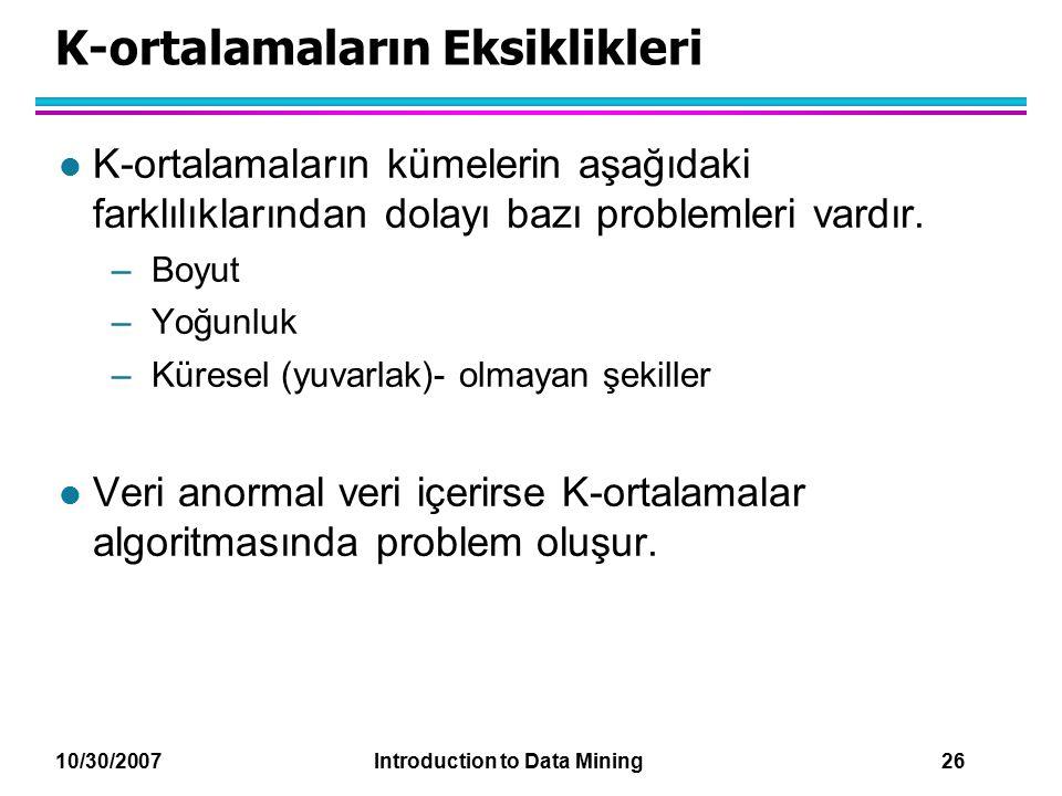 10/30/2007 Introduction to Data Mining 26 K-ortalamaların Eksiklikleri l K-ortalamaların kümelerin aşağıdaki farklılıklarından dolayı bazı problemleri