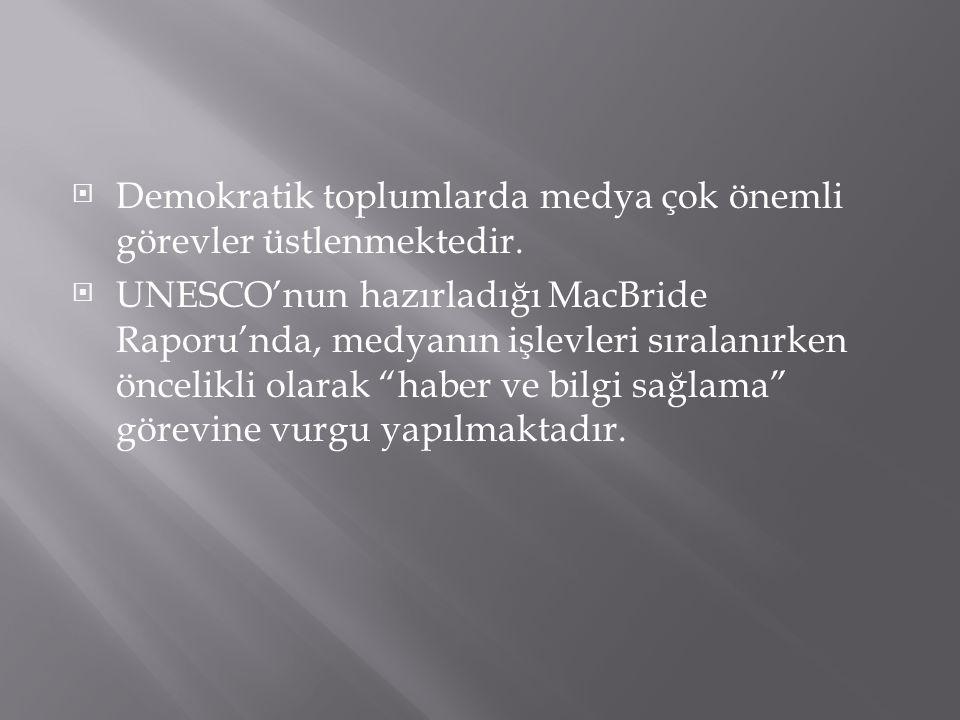  Demokratik toplumlarda medya çok önemli görevler üstlenmektedir.