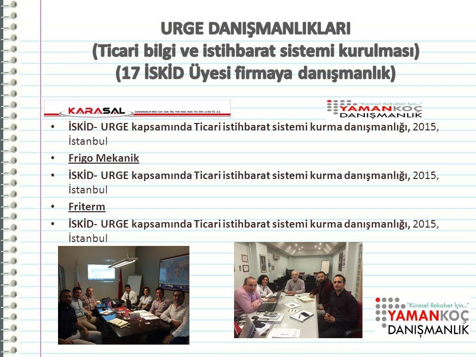 Havak İSKİD- URGE kapsamında Ticari istihbarat sistemi kurma danışmanlığı, 2015, İstanbul Frigo Mekanik İSKİD- URGE kapsamında Ticari istihbarat sistemi kurma danışmanlığı, 2015, İstanbul Friterm İSKİD- URGE kapsamında Ticari istihbarat sistemi kurma danışmanlığı, 2015, İstanbul