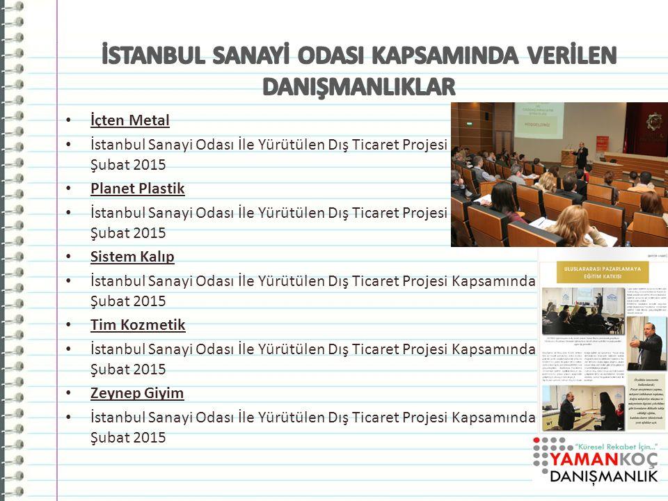 İçten Metal İstanbul Sanayi Odası İle Yürütülen Dış Ticaret Projesi Kapsamında Danışmanlık, Şubat 2015 Planet Plastik İstanbul Sanayi Odası İle Yürütülen Dış Ticaret Projesi Kapsamında Danışmanlık, Şubat 2015 Sistem Kalıp İstanbul Sanayi Odası İle Yürütülen Dış Ticaret Projesi Kapsamında Danışmanlık, Şubat 2015 Tim Kozmetik İstanbul Sanayi Odası İle Yürütülen Dış Ticaret Projesi Kapsamında Danışmanlık, Şubat 2015 Zeynep Giyim İstanbul Sanayi Odası İle Yürütülen Dış Ticaret Projesi Kapsamında Danışmanlık, Şubat 2015